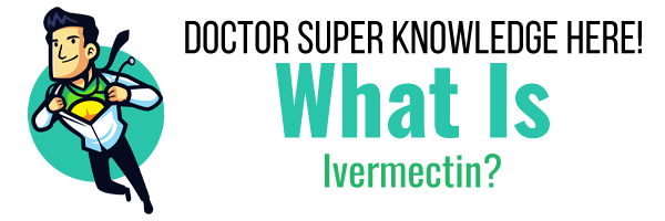 Learn About Ivermectin